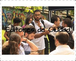 Editores de Ciudad es nuestra principal red de adolescentes en toda la ciudad de Medellín. Fue fundada por adolescentes interesados en el periodismo ciudadano, la veeduría y el arte urbano y los unió una apuesta conjunta por el derecho a la ciudad, la crítica y el fortalecimiento de lo colectivo. En una segunda etapa, se une a esta red adolescentes y guías en la cultura hacker. La red es abierta y está produciendo ideas –como periódicos escolares, fanzines, programas de radio, documentales y tomas de espacio público– permanentemente. Descubrir la ciudad, hacer control al gobierno local y expresar ideas es lo que la une y la mueve.